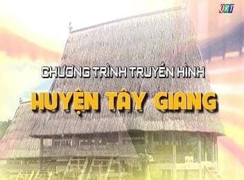 Truyền hình huyên Tây Giang (28-3-2019)