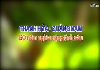 Thanh Hóa – Quảng Nam, nghĩa nặng tình sâu (11-3-2020)