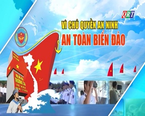 Chuyên mục Vì chủ quyền an ninh, an toàn biển đảo (22-2-2021)