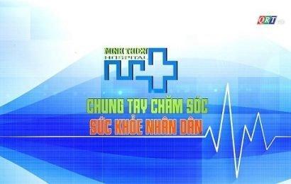 Chuyên mục Bệnh viện Minh Thiện chung tay chăm sóc sức khỏe nhân dân (20-6-2021)